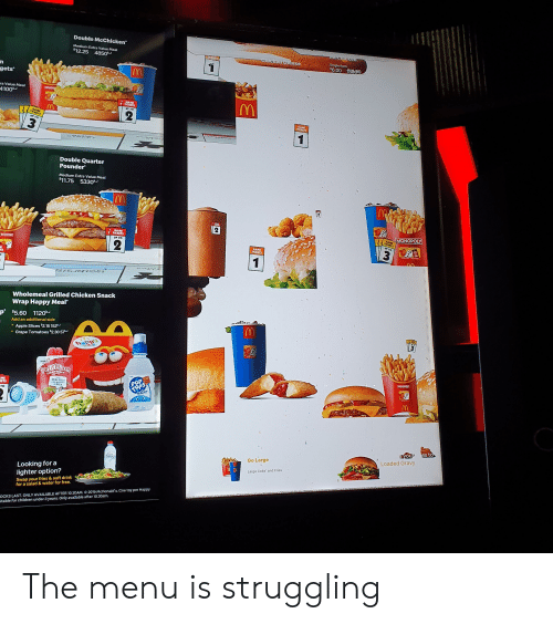 Apple, Children, and Monopoly: Double McChicken  MCChCken  Medium Extra Value Meal  $12.25 4850k  Chcken Deluxe  Single Item  $6.00 faeo  gets  ra Value Meal  4100kJ  FAME  TKKETS  P TO  2  GAME  TICKETS  GAMS  TICKETS  UP TO  3  1  Double Quarter  Pounder  Medium Extra Value Meal  $11.75 5330k  MONOPOLY  GAME  TICKETS  GAME  TICKETS  UP TO  UP TO  TONOPOLY  GAME  TICKETS  1  TS  Wholemeal Grilled Chicken Snack  Wrap Happy Meal  p $5.60 1120k  Alenaj  Add an additional side  Apple Slices $2.15 152kJ  Grape Tomatoes$2.30 57  PetitMiarm  STRAWBERRY  oghart  MONOPOLY  OpS  watcr  REAL FRUIT  & the goe  of MILK  POP  ME  KETS  TO  eyou  Loaded Gravy  es to  Go Large  Looking for a  lighter option?  Swap your fries & soft drink  Large Coke and Fries  9RURENAPkAKETIO  OCKS LAST. ONLY AVAILABLE AFTER 10.30AM. 2019 McRonald's Cne toy per Happy  itable for children under 3 years. Only avadable after 10.30am  for a salad & water for free.  GoulbtandžatinGyfe GaeDigtd alcl  E The menu is struggling