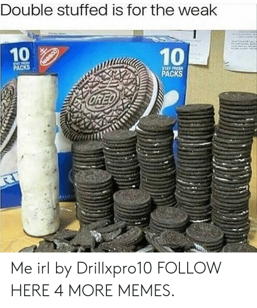 Dank, Memes, and Target: Double stuffed is for the weak  10  10  PACKS  STAY FESH  PACKS  CRED Me irl by Drillxpro10 FOLLOW HERE 4 MORE MEMES.