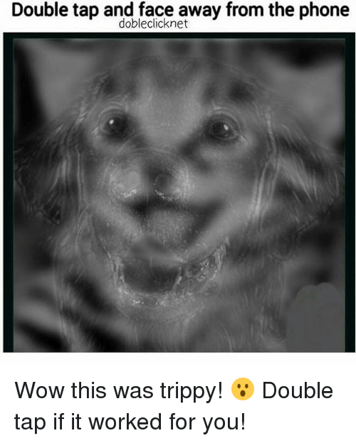 Trippiness: Double tap and face away from the phone  dobleclicknet Wow this was trippy! 😮 Double tap if it worked for you!