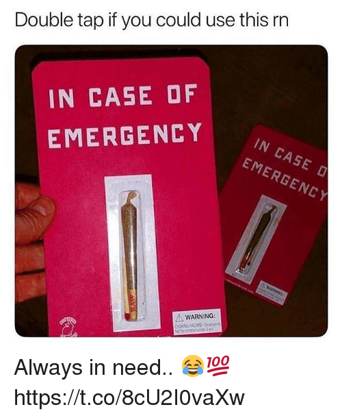 Case, Emergency, and Double: Double tap if you could use this rn  IN CASE OF  IN CASE D  EMERGENCY  EMERGENCY  WARNING: Always in need.. 😂💯 https://t.co/8cU2I0vaXw