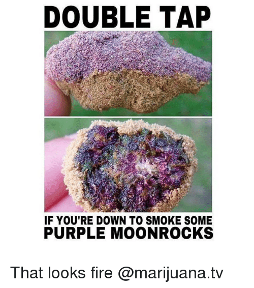 Fire, Memes, and Marijuana: DOUBLE TAP  IF YOU'RE DOWN TO SMOKE SOME  PURPLE MOONROCKS That looks fire @marijuana.tv
