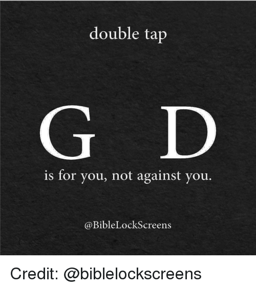 Memes, 🤖, and  Lockscreen: double tap  is for you, not against you.  Bible LockScreens Credit: @biblelockscreens
