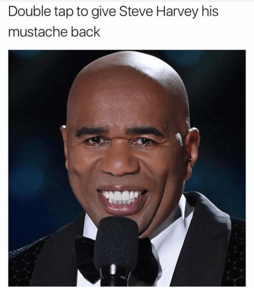 Memes, Steve Harvey, and 🤖: Double tap to give Steve Harvey his  mustache back