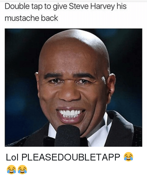 Memes, Steve Harvey, and 🤖: Double tap to give Steve Harvey his  mustache back Lol PLEASEDOUBLETAPP 😂😂😂