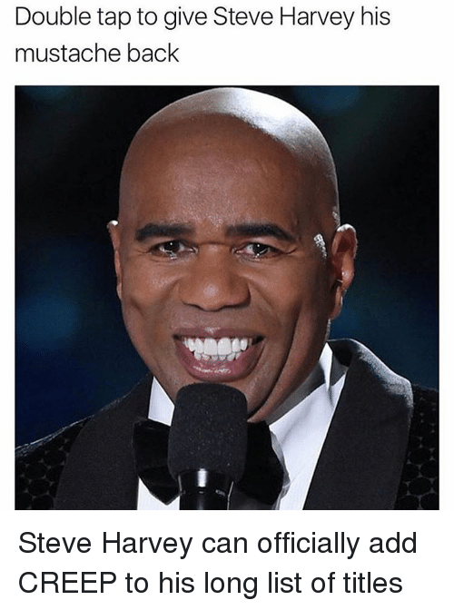 Memes, Steve Harvey, and 🤖: Double tap to give Steve Harvey his  mustache back Steve Harvey can officially add CREEP to his long list of titles
