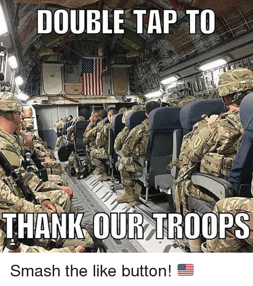 Memes, Smashing, and Taps: DOUBLE TAP TO  THANK OUR ROOPS Smash the like button! 🇺🇸