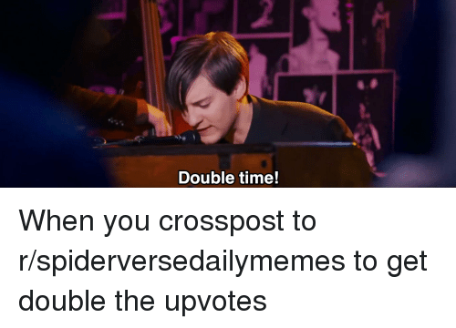 Time, Double, and You: Double time!