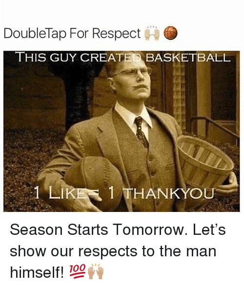 Basketball, Nba, and Respect: DoubleTap For Respect  THIS GUY CREATE BASKETBALL  LI  1 THANKYOU Season Starts Tomorrow. Let's show our respects to the man himself! 💯🙌🏽