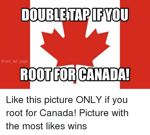 Logic, Memes, and National Hockey League (NHL): DOUBLETAPIFYOU  @nhl ref_logic  ROOT FOR CANADA! Like this picture ONLY if you root for Canada! Picture with the most likes wins