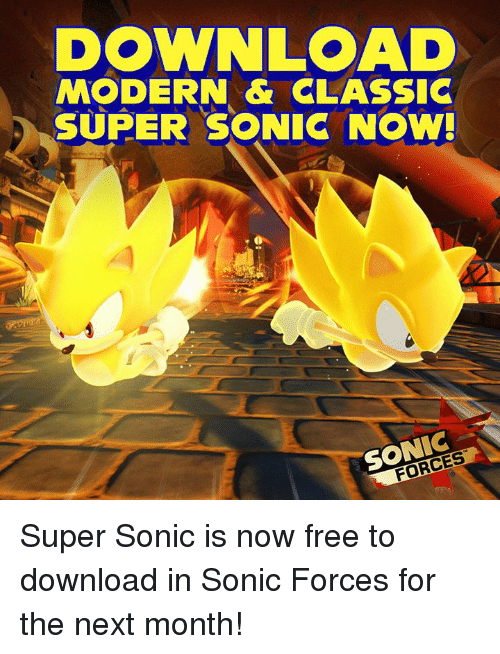 Dank, Free, and Sonic: DOWNLOAD  MODERN & CLASSIC  SUPER SONIC NOW  SONIC  FOR Super Sonic is now free to download in Sonic Forces for the next month!