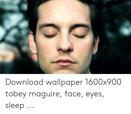 Download Wallpaper 1600x900 Tobey Maguire Face Eyes Sleep