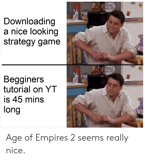 Game, Nice, and Age of Empires: Downloading  a nice looking  strategy game  Begginers  tutorial on YT  is 45 mins  long Age of Empires 2 seems really nice.