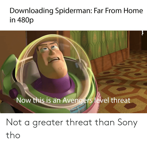 Reddit, Sony, and Avengers: Downloading Spiderman: Far From Home  in 480p  Now this is an Avengers level threat  SPACE DRUL Not a greater threat than Sony tho