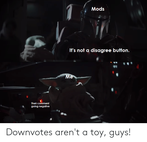 toy: Downvotes aren't a toy, guys!