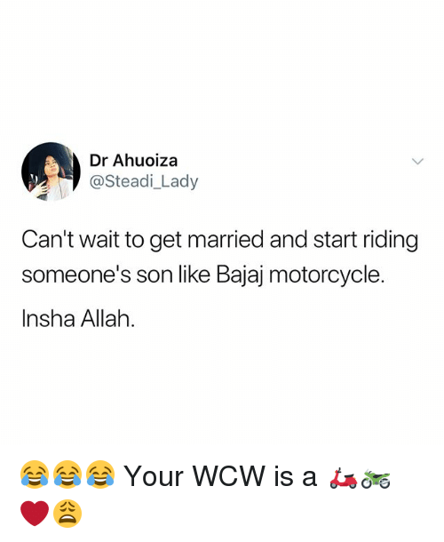 Memes, Wcw, and Motorcycle: Dr Ahuoiza  @Steadi_Lady  Can't wait to get married and start riding  someone's son like Bajaj motorcycle.  Insha Allah. 😂😂😂 Your WCW is a 🛵🏍 ❤️😩