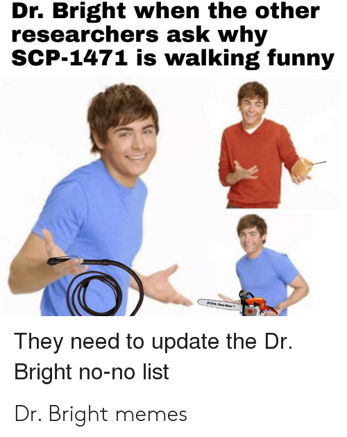 Dr Bright When the Other Researchers Ask Why SCP-1471 Is