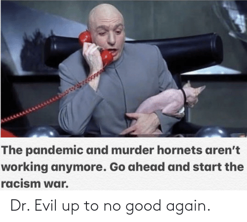 again: Dr. Evil up to no good again.