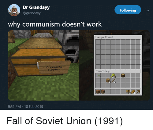Community, Fall, and Work: Dr Grandayy  @grandayy  Following  why communism doesn't work  Large Chest  Community  Supplies  Inventory  9:51 PM-10 Feb 2019 Fall of Soviet Union (1991)