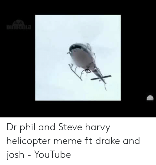 Dr Phil and Steve Harvy Helicopter Meme Ft Drake and Josh