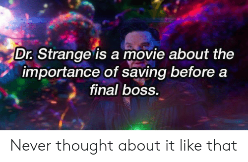 Final boss: Dr. Strange is a movie about the  importance of saving before a  final bOss. Never thought about it like that