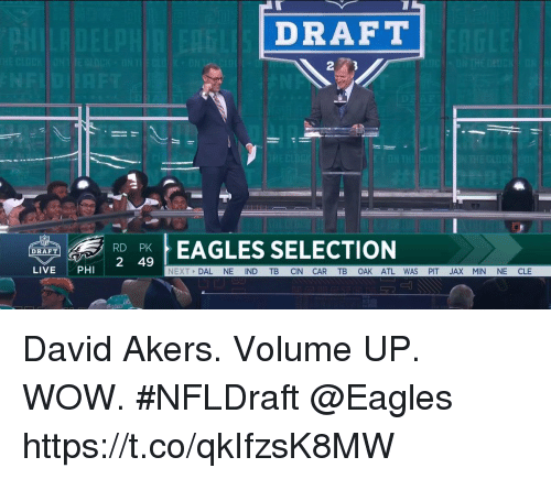 Philadelphia Eagles, Memes, and Wow: DRAFT  RD  2 49  EAGLES SELECTION  DRAFT  LIVEPHI  NEXT DAL NE IND TB CIN CAR TB OAK ATL WAS PIT JAX MIN NE CLE David Akers. Volume UP.  WOW. #NFLDraft @Eagles https://t.co/qkIfzsK8MW