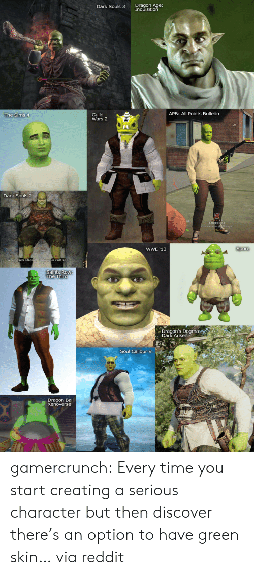 Reddit, Target, and The Sims: Dragon Age:  nquisition  Dark Souls 3  APB: All Points Bulletin  Guild  Wars 2  The Sims 4  Dark Souls 2  RE  hrek you  WWE '13  Spore  The Third  Dragon's Dogma:  Dark Arisen  Soul Calibur V  Dragon Ball  Xenoverse gamercrunch: Every time you start creating a serious character but then discover there's an option to have green skin… via reddit