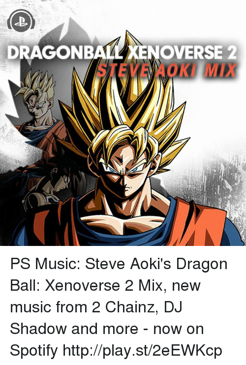 Dank, Dragonball, and Spotify: DRAGONBALL ENOVERSE 2  STEVEN OK MIX PS Music: Steve Aoki's Dragon Ball: Xenoverse 2 Mix, new music from 2 Chainz, DJ Shadow and more - now on Spotify http://play.st/2eEWKcp