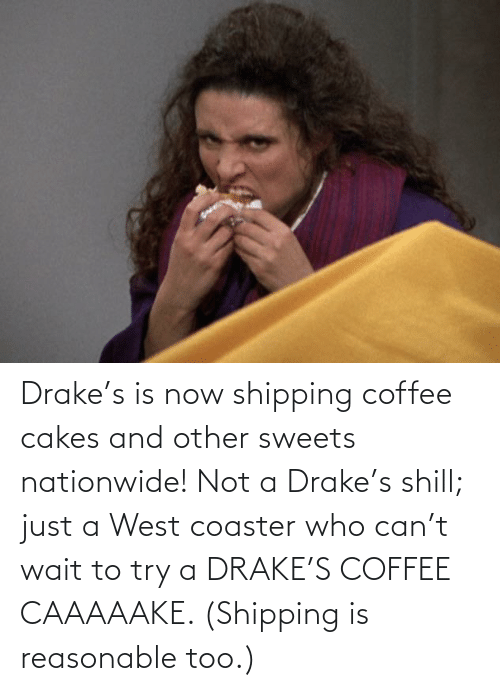 cakes: Drake's is now shipping coffee cakes and other sweets nationwide! Not a Drake's shill; just a West coaster who can't wait to try a DRAKE'S COFFEE CAAAAAKE. (Shipping is reasonable too.)