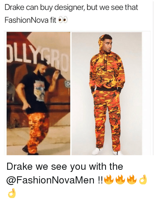 Drake, Funny, and Fit: Drake can buy designer, but we see that  FashionNova fit  0 Drake we see you with the @FashionNovaMen !!🔥🔥🔥👌👌