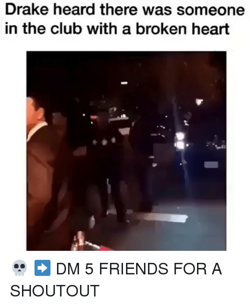 Club, Drake, and Friends: Drake heard there was someone  in the club with a broken heart 💀 ➡️ DM 5 FRIENDS FOR A SHOUTOUT