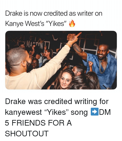 """Drake, Friends, and Kanye: Drake is now credited as writer on  Kanye West's """"Yikes"""" Drake was credited writing for kanyewest """"Yikes"""" song ➡️DM 5 FRIENDS FOR A SHOUTOUT"""