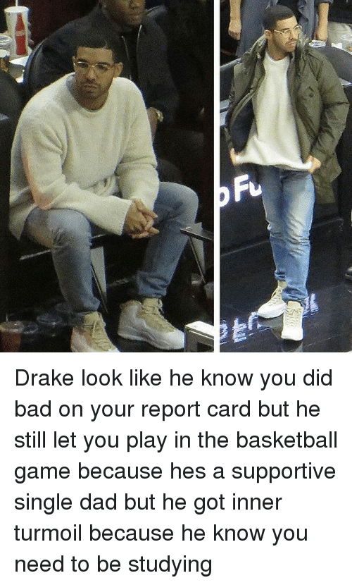 inner turmoil: Drake look like he know you did bad on your report card but he still let you play in the basketball game because hes a supportive single dad but he got inner turmoil because he know you need to be studying