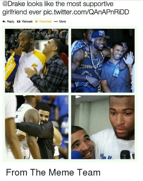 Meme Team: @Drake looks like the most supportive  girlfriend ever pic.twitter.com/QAnAPnRiDD  Reply ta Retweet Favorited More From The Meme Team