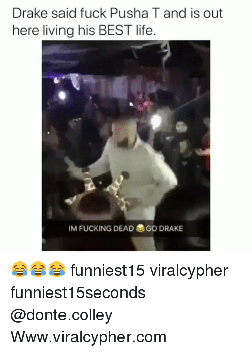 Drake, Fucking, and Funny: Drake said fuck Pusha T and is out  here living his BEST life.  IM FUCKING DEAD  GO DRAKE 😂😂😂 funniest15 viralcypher funniest15seconds @donte.colley Www.viralcypher.com
