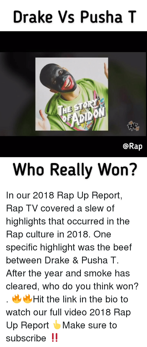 Beef, Drake, and Memes: Drake Vs Pusha T  @Rap  Who Really Won? In our 2018 Rap Up Report, Rap TV covered a slew of highlights that occurred in the Rap culture in 2018. One specific highlight was the beef between Drake & Pusha T. After the year and smoke has cleared, who do you think won? . 🔥🔥Hit the link in the bio to watch our full video 2018 Rap Up Report 👆Make sure to subscribe ‼️