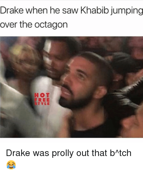 Drake, Funny, and Saw: Drake when he saw Khabib jumping  over the octagon  HOT  FREE  TYLE Drake was prolly out that b^tch 😂