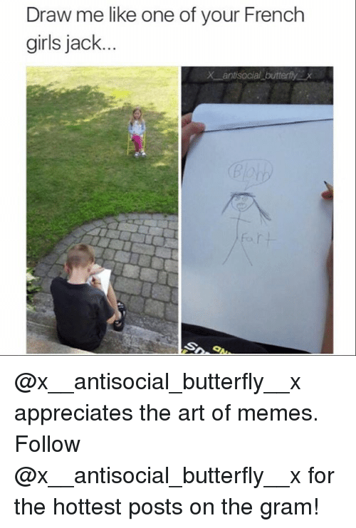 draw me like one of your french girls: Draw me like one of your French  girls jack  X antisocial butterfy X @x__antisocial_butterfly__x appreciates the art of memes. Follow @x__antisocial_butterfly__x for the hottest posts on the gram!