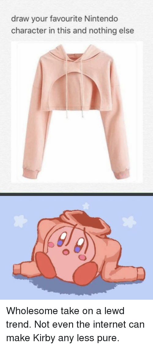 Internet, Nintendo, and Wholesome: draw your favourite Nintendo  character in this and nothing else Wholesome take on a lewd trend. Not even the internet can make Kirby any less pure.