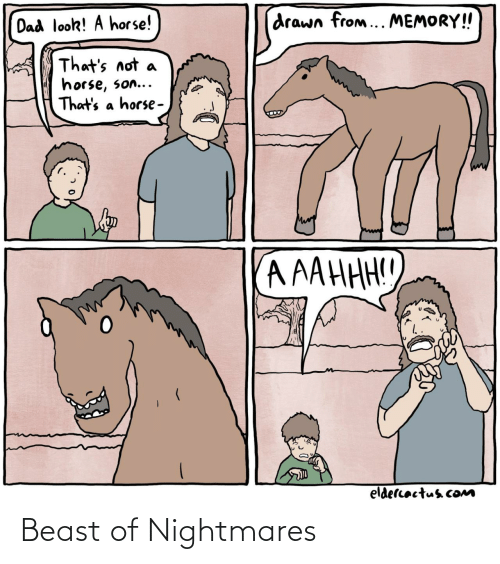Thats Not: drawn from... MEMORY!  Dad look! A horse!  That's not  horse, son...  That's a horse -  A AAHHH!!  eldercactus cOM Beast of Nightmares