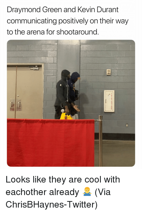 Draymond Green: Draymond Green and Kevin Durant  communicating positively on their way  to the arena for shootaround. Looks like they are cool with eachother already 🤷‍♂️ (Via ‪ChrisBHaynes‬-Twitter)