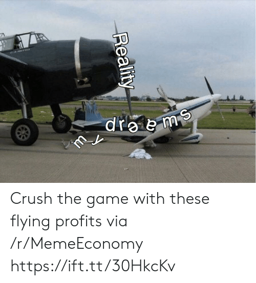 Crush, The Game, and Game: dre e m  Reality Crush the game with these flying profits via /r/MemeEconomy https://ift.tt/30HkcKv