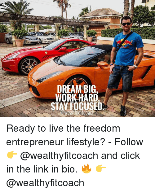 Click, Memes, and Work: DREAM BIG.,  WORK HARD Ready to live the freedom entrepreneur lifestyle? - Follow 👉 @wealthyfitcoach and click in the link in bio. 🔥 👉 @wealthyfitcoach
