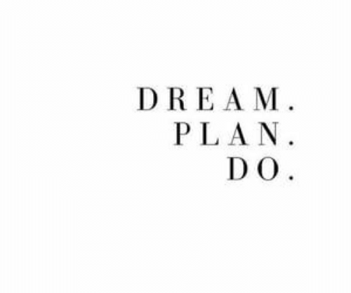 Dream and Plan: DREAM  PLAN.  DO