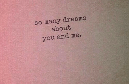 Dreams, You, and Me You: dreams  so many  about  and me.  you