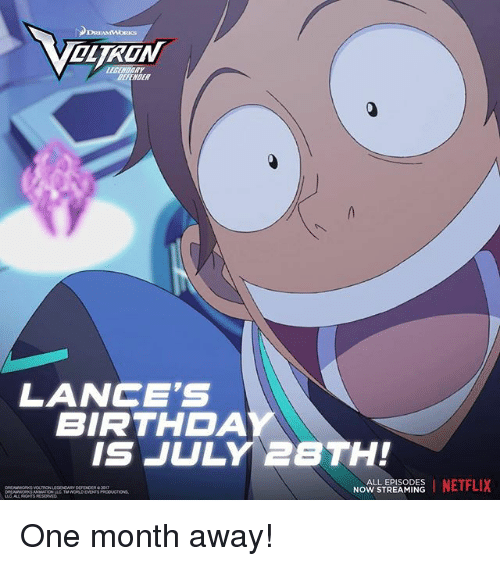 Memes, Netflix, and 🤖: DREAMWORKS  OLTRON  LECENDARY  DEFENDER  LANCCE'S  BIRTHDA  IS JULY 2BTH!  NOW STREARPNS I NETFLIX One month away!