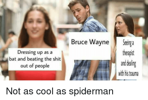 Shit, Cool, and Spiderman: Dressing up as a  bat and beating the shit  out of people  Bruce Wayne Sega  theapst  and dealing  with his trauma Not as cool as spiderman