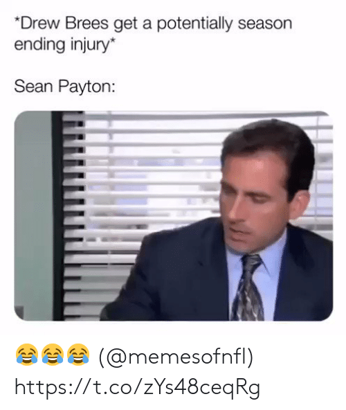 Football, Nfl, and Sports: Drew Brees get a potentially season  ending injury*  Sean Payton: 😂😂😂 (@memesofnfl) https://t.co/zYs48ceqRg