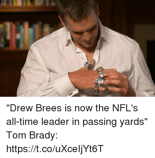 "Memes, Tom Brady, and Drew Brees: ""Drew Brees is now the NFL's all-time leader in passing yards""  Tom Brady: https://t.co/uXceIjYt6T"
