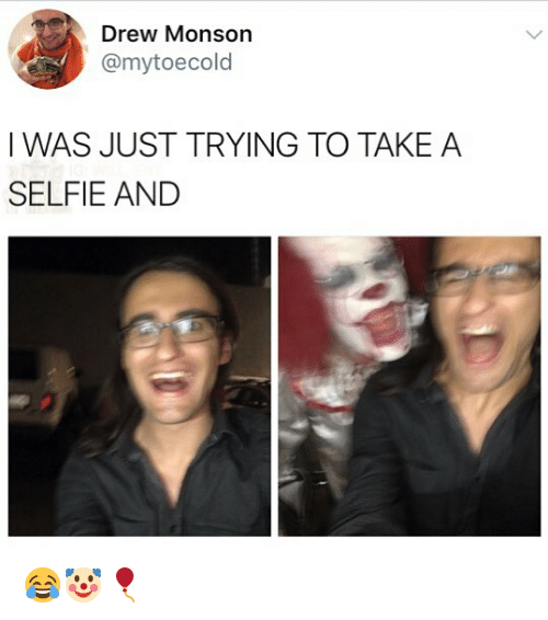Memes, Selfie, and Drew Monson: Drew Monson  @mytoecold  I WAS JUST TRYING TO TAKE A  SELFIE AND 😂🤡🎈