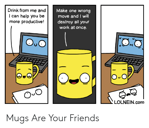 o_o: Drink from me and  Make one wrong  move and I will  destroy all your  work at once  can help you  more productive!  be  O O  LOLNEIN.com Mugs Are Your Friends
